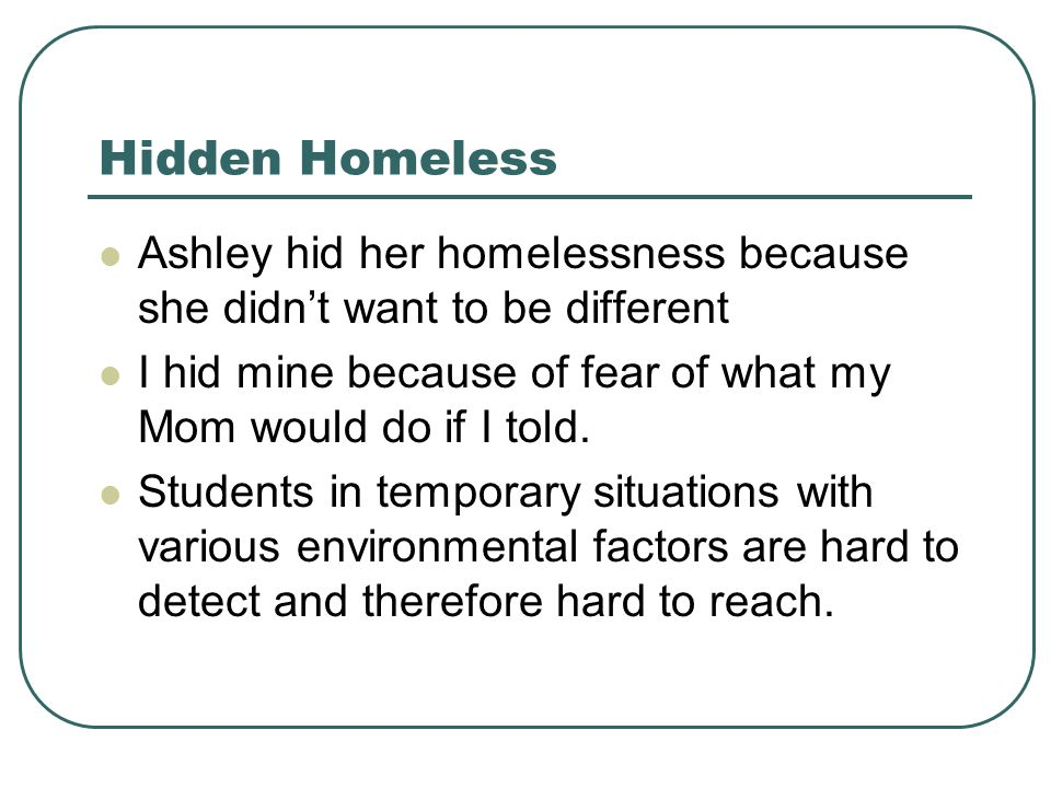 Hidden Homeless Ashley hid her homelessness because she didn't want to be different I hid mine because of fear of what my Mom would do if I told.