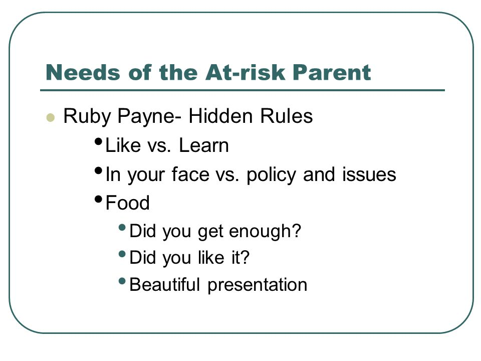 Needs of the At-risk Parent Ruby Payne- Hidden Rules Like vs.