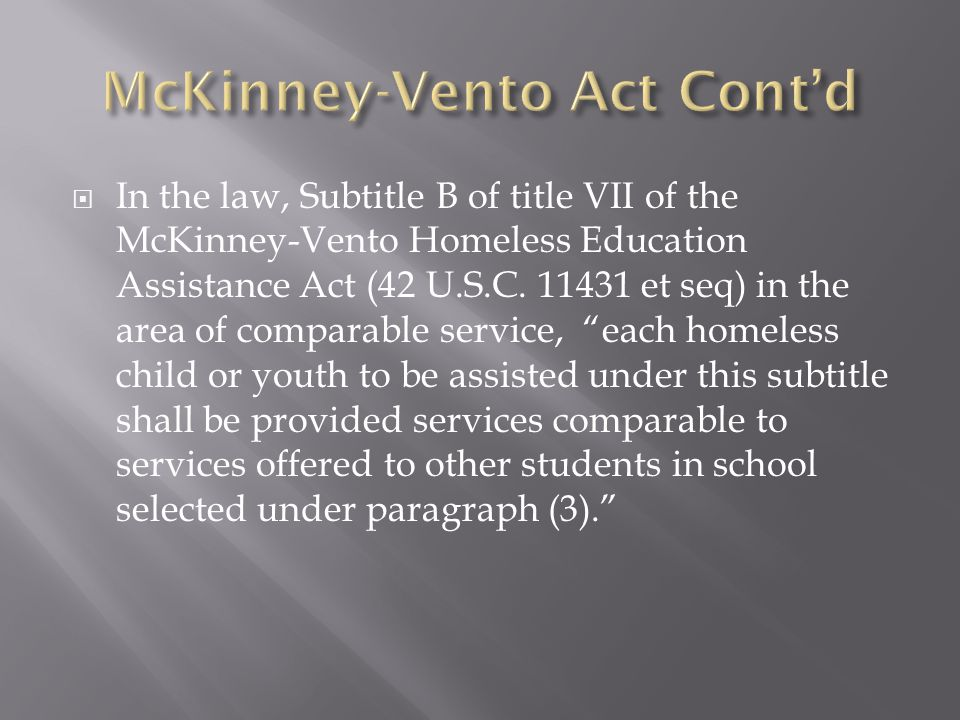  In the law, Subtitle B of title VII of the McKinney-Vento Homeless Education Assistance Act (42 U.S.C.