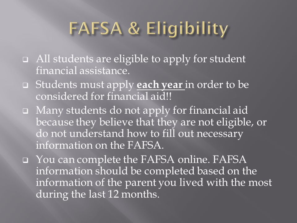  All students are eligible to apply for student financial assistance.