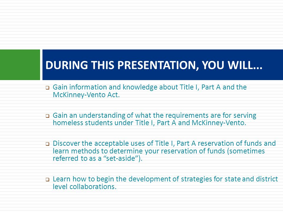  Gain information and knowledge about Title I, Part A and the McKinney-Vento Act.