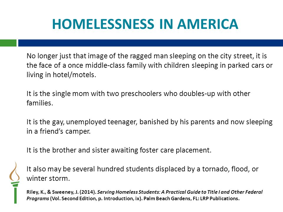 HOMELESSNESS IN AMERICA No longer just that image of the ragged man sleeping on the city street, it is the face of a once middle-class family with children sleeping in parked cars or living in hotel/motels.