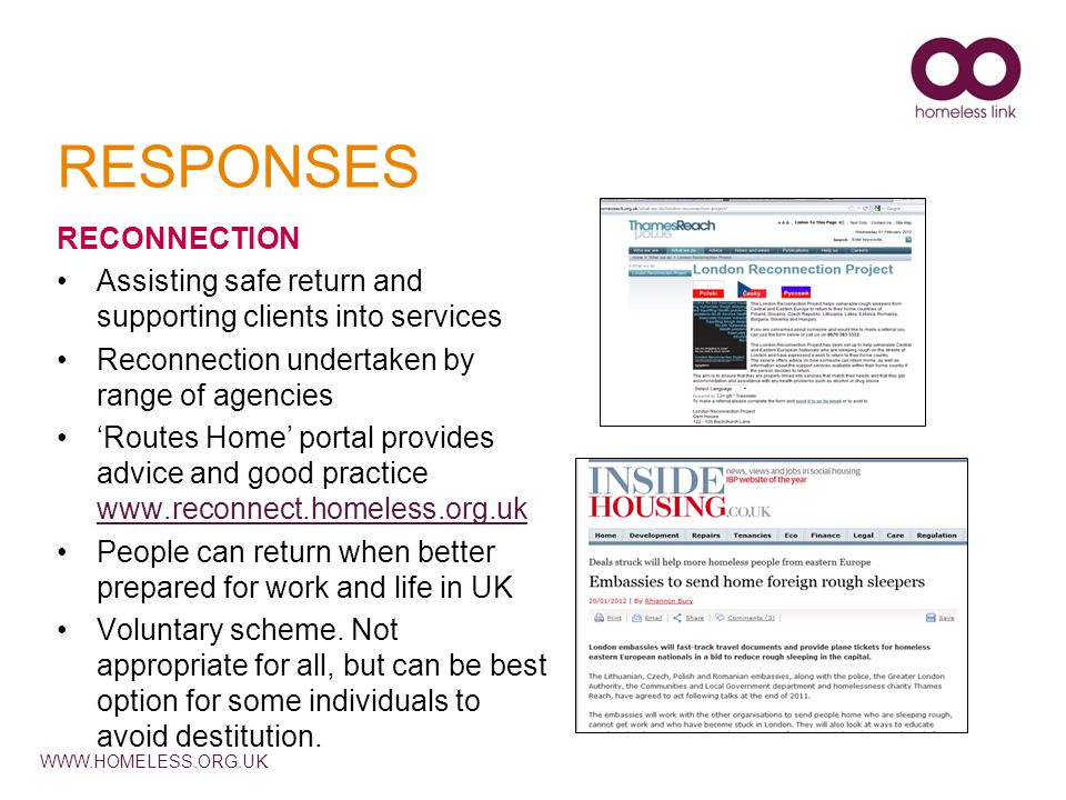 WWW.HOMELESS.ORG.UK RESPONSES RECONNECTION Assisting safe return and supporting clients into services Reconnection undertaken by range of agencies 'Ro