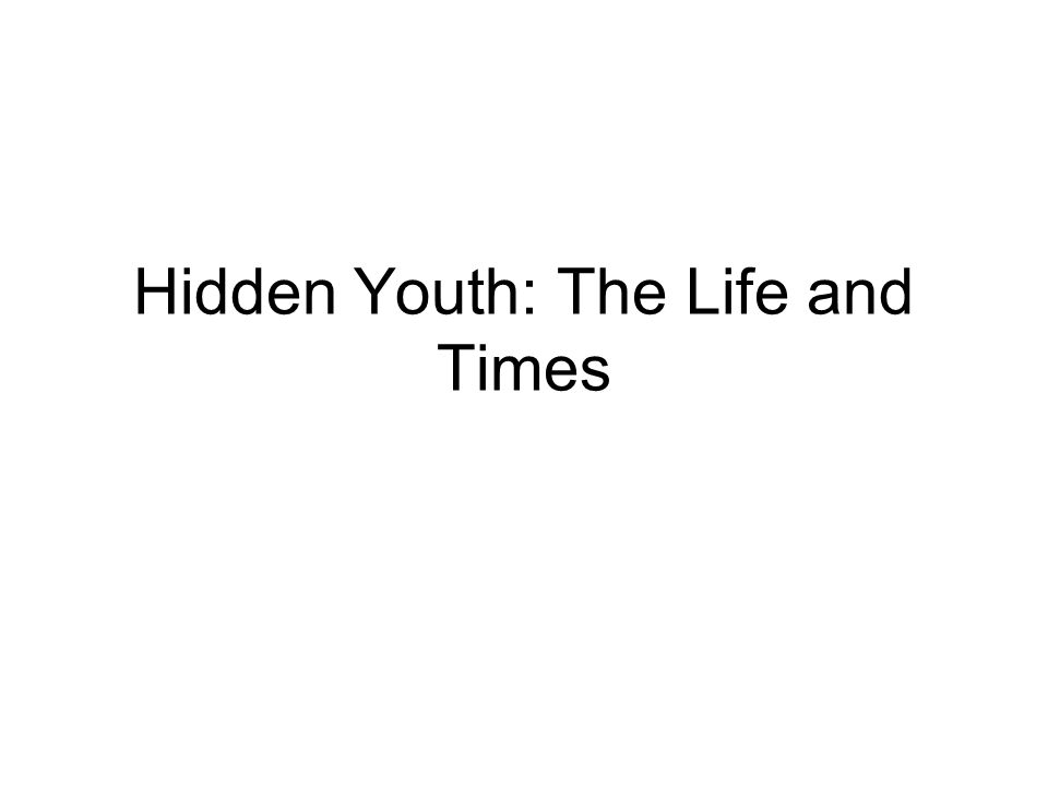 Hidden Youth: The Life and Times