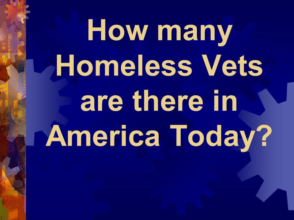 How many Homeless Vets are there in America Today