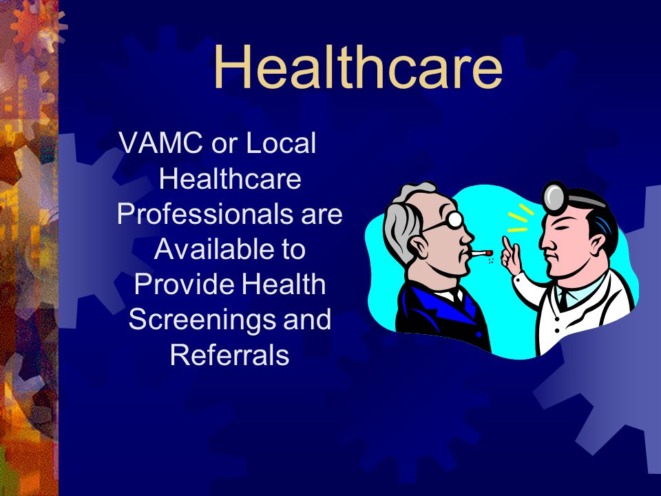 Healthcare VAMC or Local Healthcare Professionals are Available to Provide Health Screenings and Referrals