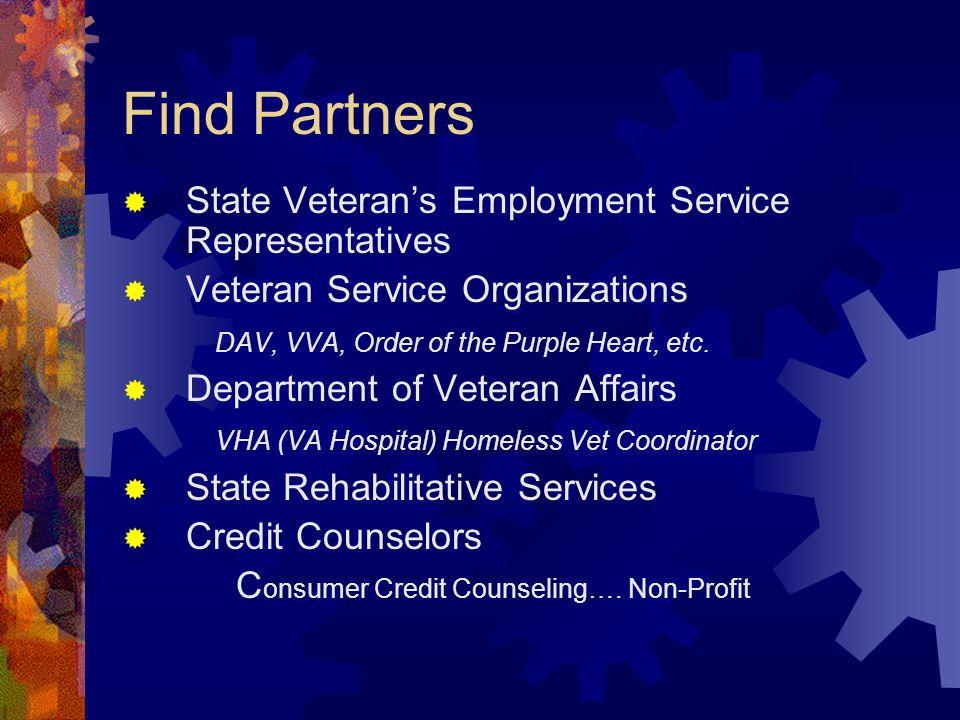 Find Partners  State Veteran's Employment Service Representatives  Veteran Service Organizations DAV, VVA, Order of the Purple Heart, etc.