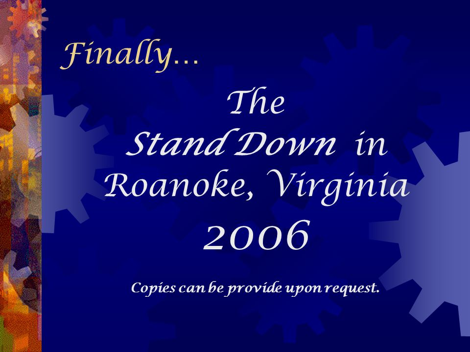 Finally … The Stand Down in Roanoke, Virginia 2006 Copies can be provide upon request.