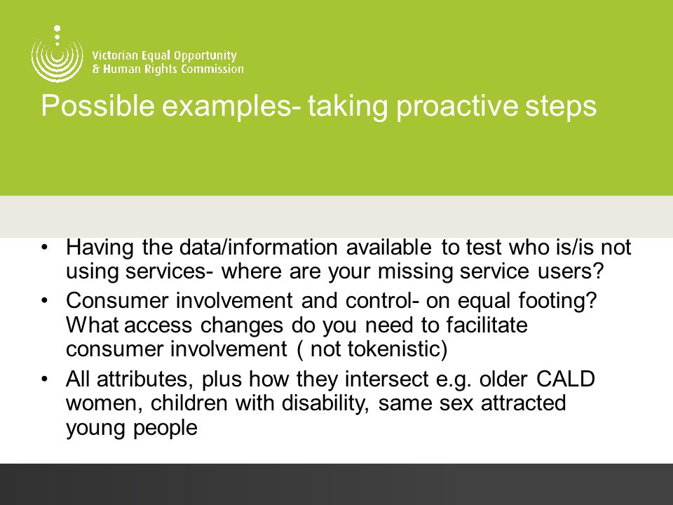 Possible examples- taking proactive steps Having the data/information available to test who is/is not using services- where are your missing service u