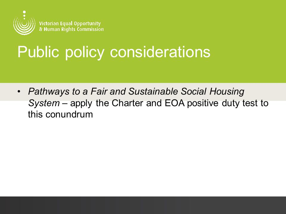 Public policy considerations Pathways to a Fair and Sustainable Social Housing System – apply the Charter and EOA positive duty test to this conundrum