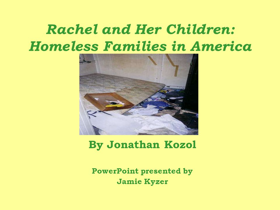 Rachel and Her Children: Homeless Families in America By Jonathan Kozol PowerPoint presented by Jamie Kyzer
