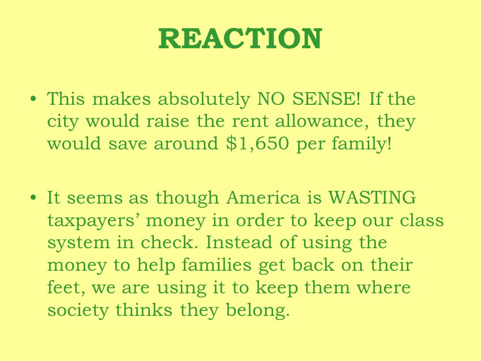 REACTION This makes absolutely NO SENSE! If the city would raise the rent allowance, they would save around $1,650 per family! It seems as though Amer