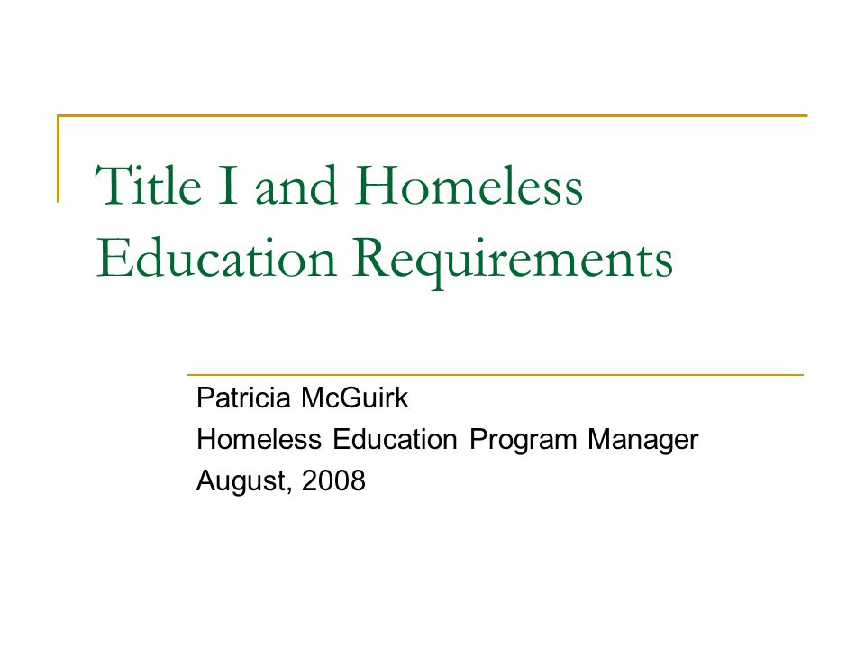 Title I and Homeless Education Requirements Patricia McGuirk Homeless Education Program Manager August, 2008