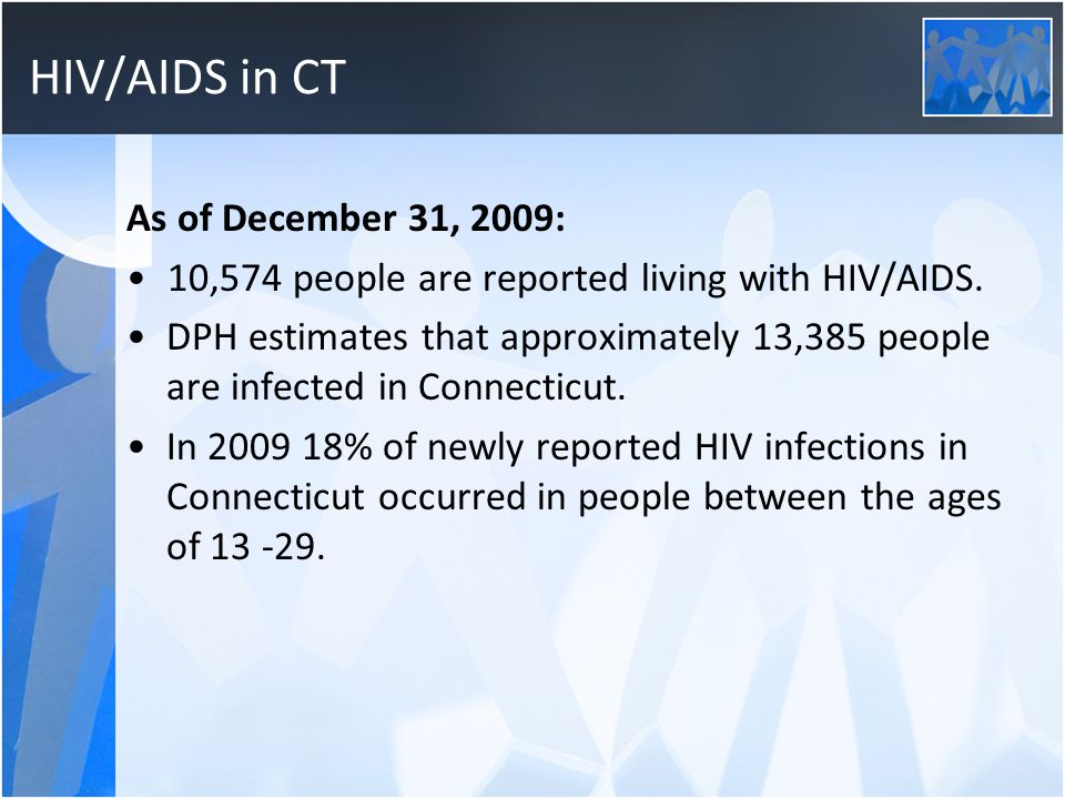 HIV/AIDS in CT As of December 31, 2009: 10,574 people are reported living with HIV/AIDS.