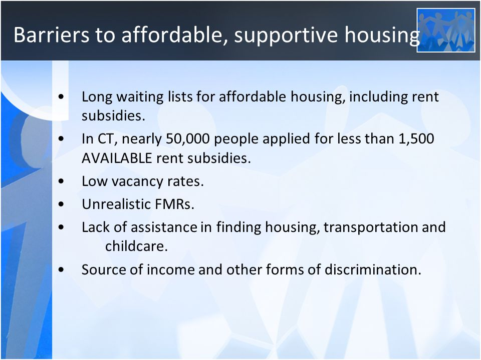 Barriers to affordable, supportive housing Long waiting lists for affordable housing, including rent subsidies.