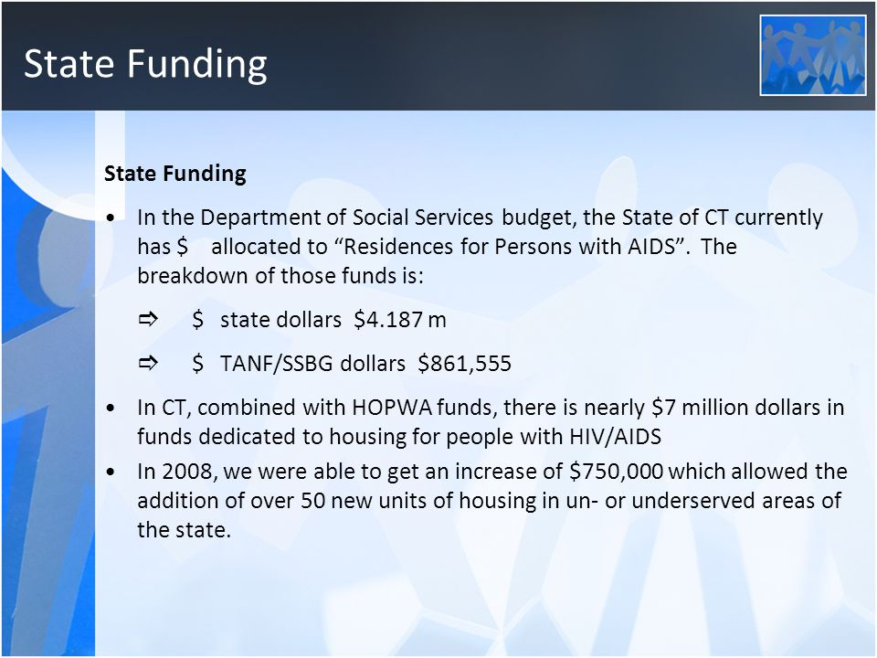 State Funding In the Department of Social Services budget, the State of CT currently has $ allocated to Residences for Persons with AIDS .