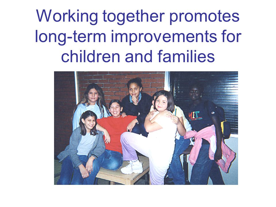 Working together promotes long-term improvements for children and families
