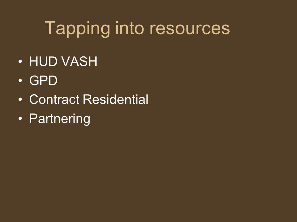 Tapping into resources HUD VASH GPD Contract Residential Partnering