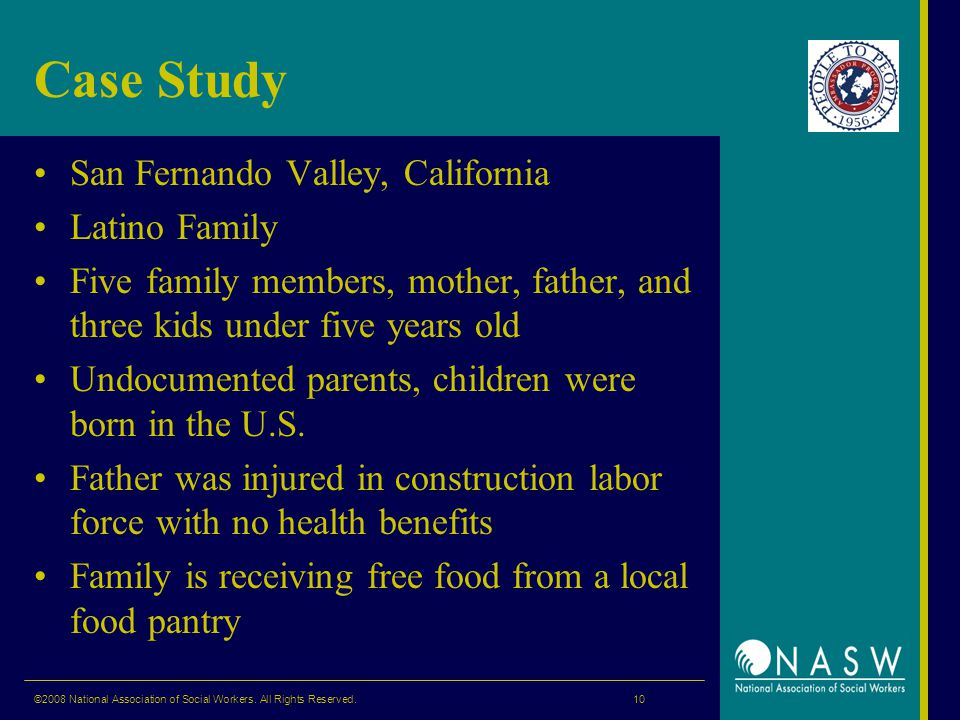 Case Study San Fernando Valley, California Latino Family Five family members, mother, father, and three kids under five years old Undocumented parents, children were born in the U.S.
