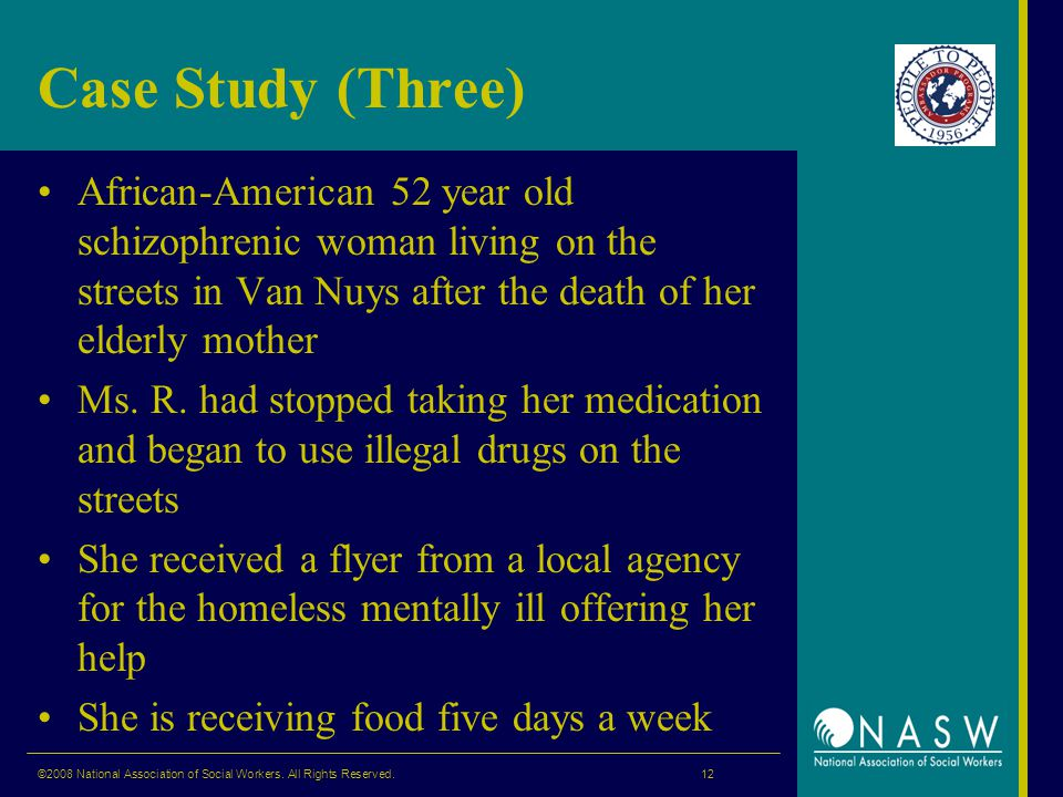 Case Study (Three) African-American 52 year old schizophrenic woman living on the streets in Van Nuys after the death of her elderly mother Ms.