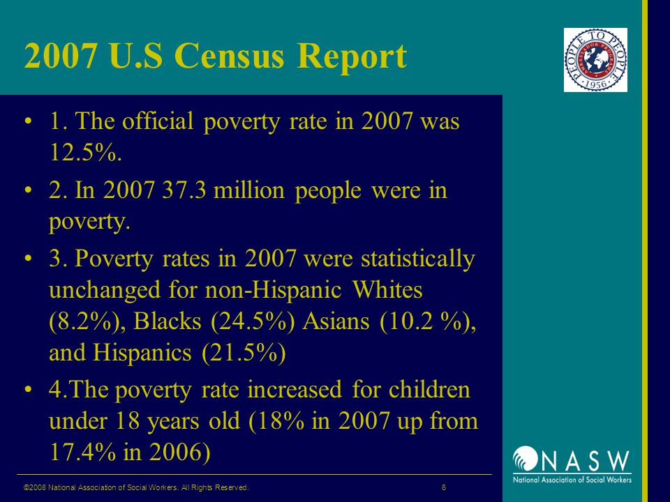 2007 U.S Census Report 1. The official poverty rate in 2007 was 12.5%.