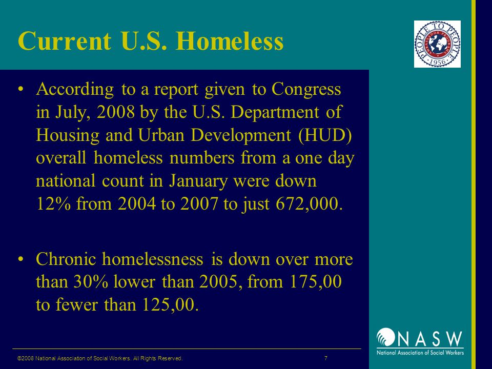 Current U.S. Homeless According to a report given to Congress in July, 2008 by the U.S.