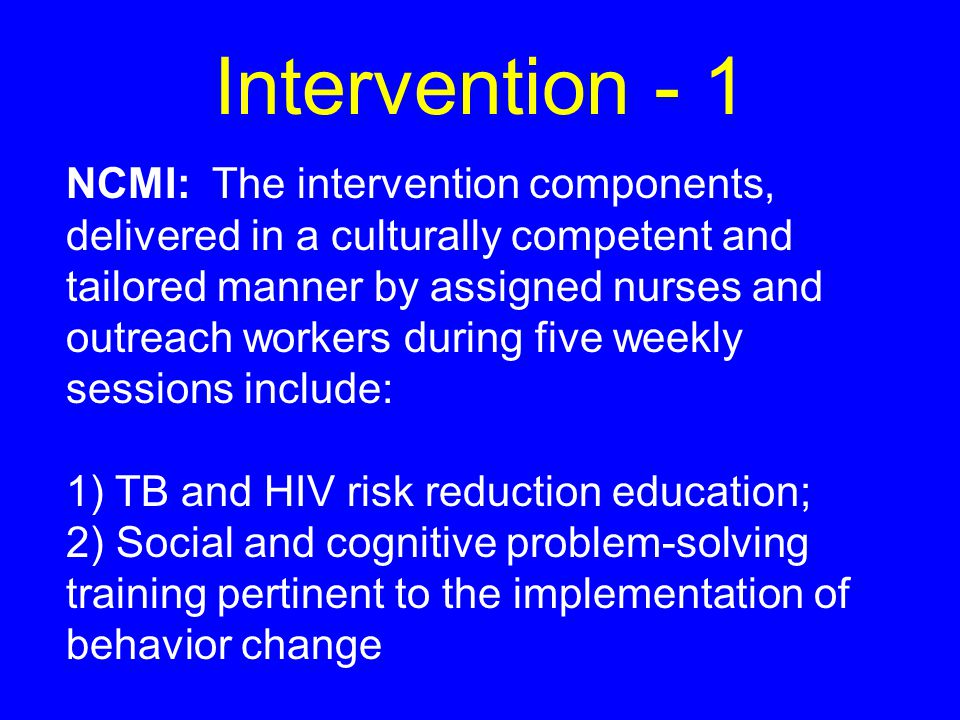 Intervention - 2 NCMI (continued): 3) Training in behavioral, self- management,and communications skill competencies necessary for risk reduction change for TB and HIV; 4) Development of relationships, activities and social networks conducive to maintaining reductions in risk behavior; 5) Administer DOT biweekly for 52 doses; 6) Provide a $5 incentive