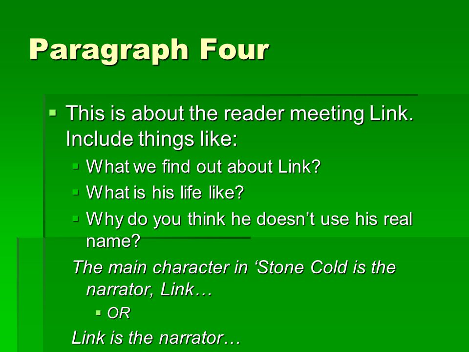Paragraph Five  Talk about how the story is told directly to the reader – as if Link is speaking to us.