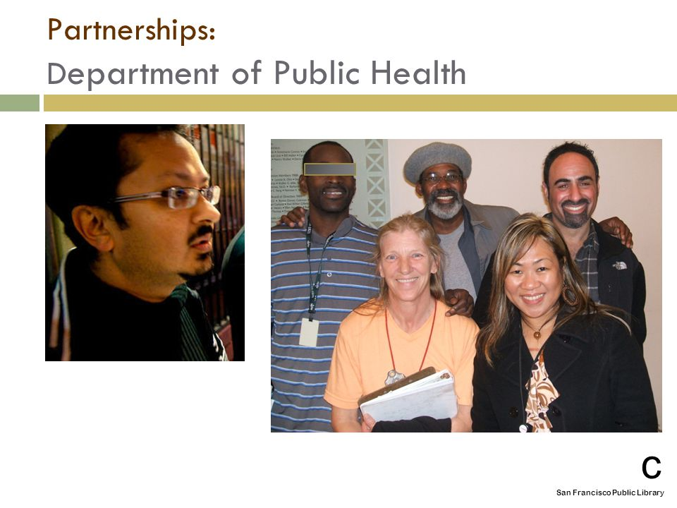 Partnerships: D epartment of Public Health c San Francisco Public Library