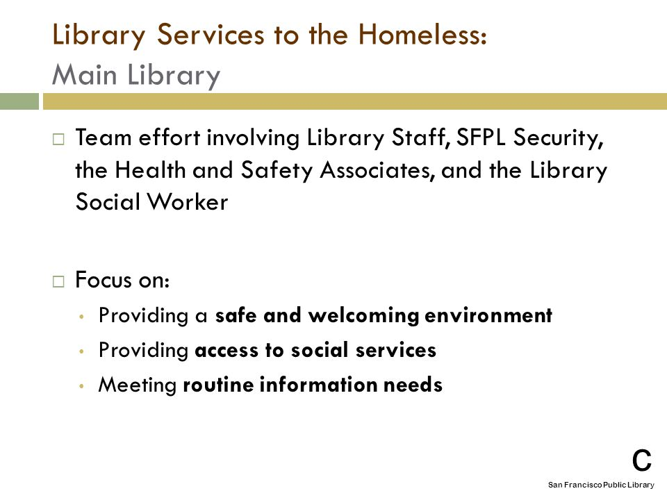 Library Services to the Homeless: Main Library  Team effort involving Library Staff, SFPL Security, the Health and Safety Associates, and the Library