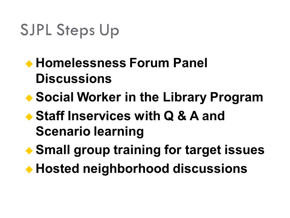  Homelessness Forum Panel Discussions  Social Worker in the Library Program  Staff Inservices with Q & A and Scenario learning  Small group traini