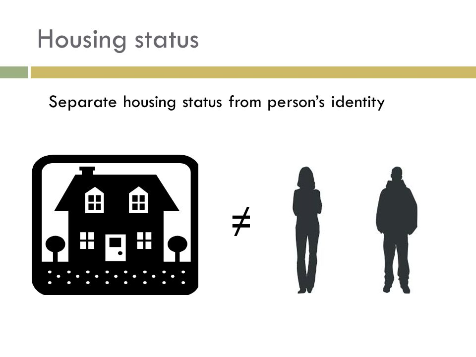 Housing status Separate housing status from person's identity ≠