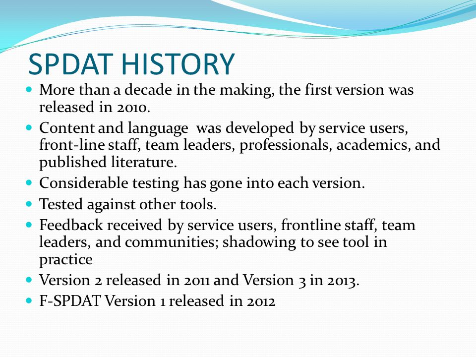 SPDAT HISTORY More than a decade in the making, the first version was released in 2010.