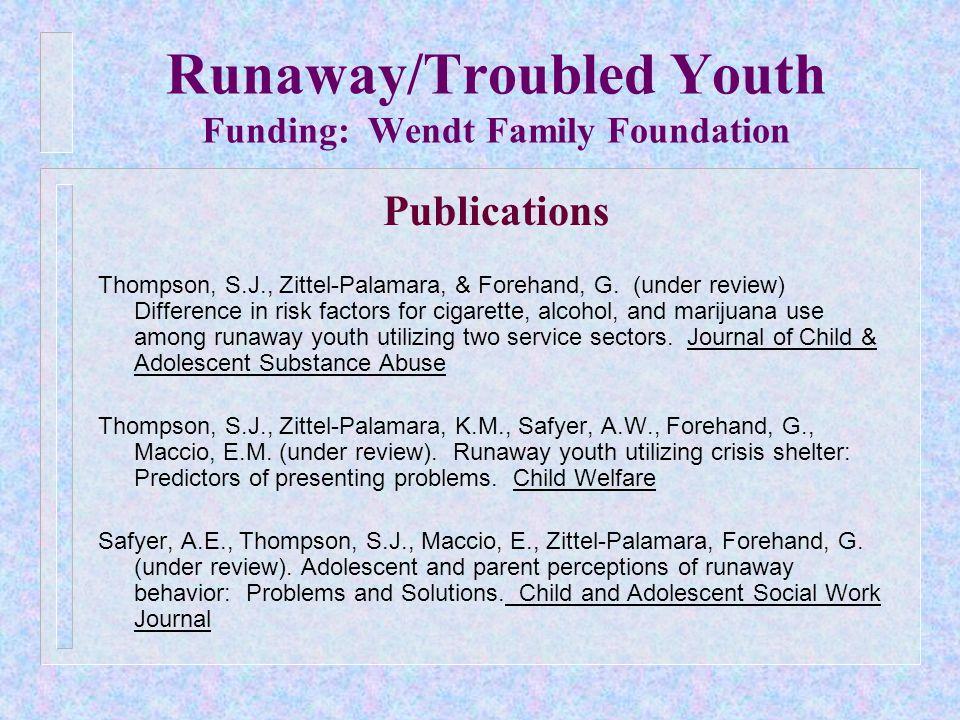Runaway/Troubled Youth Funding: Wendt Family Foundation Publications Thompson, S.J., Zittel-Palamara, & Forehand, G.