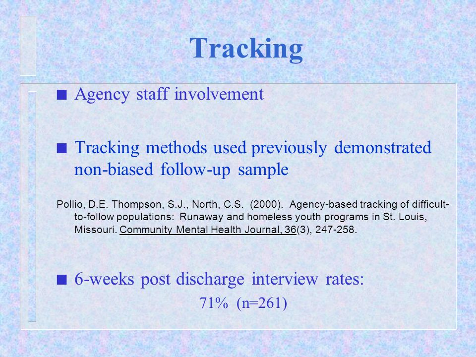 Tracking n Agency staff involvement n Tracking methods used previously demonstrated non-biased follow-up sample Pollio, D.E.