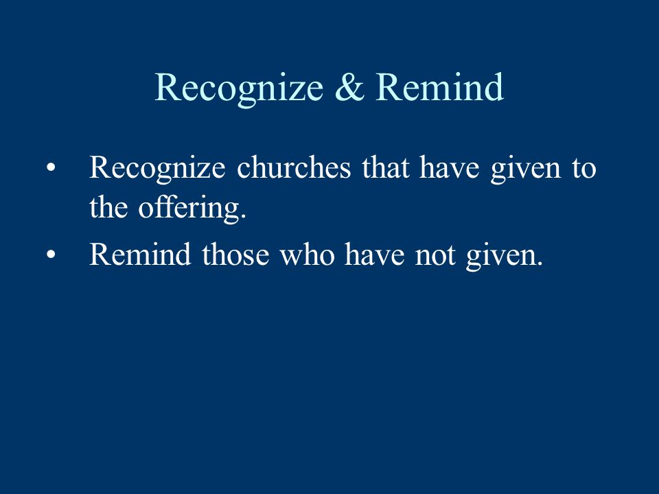 Recognize & Remind Recognize churches that have given to the offering.