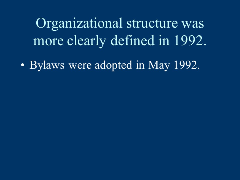Organizational structure was more clearly defined in 1992. Bylaws were adopted in May 1992.