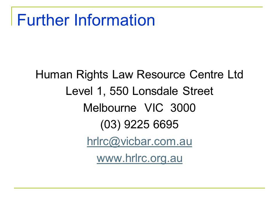 Further Information Human Rights Law Resource Centre Ltd Level 1, 550 Lonsdale Street Melbourne VIC 3000 (03) 9225 6695 hrlrc@vicbar.com.au www.hrlrc.org.au