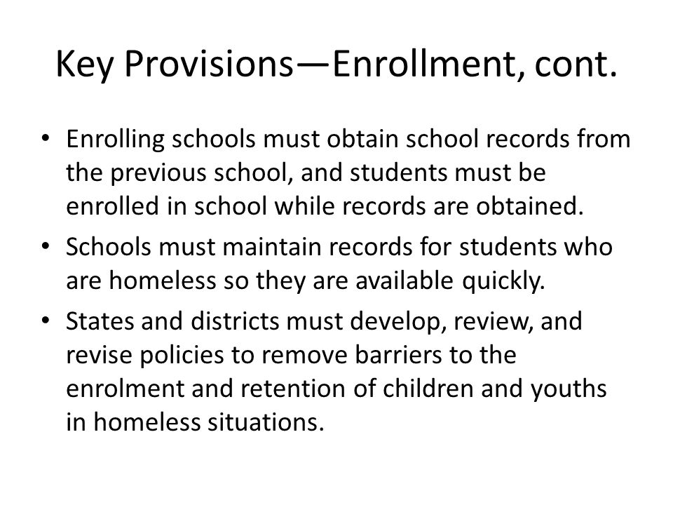 Key Provisions—Enrollment, cont. Enrolling schools must obtain school records from the previous school, and students must be enrolled in school while