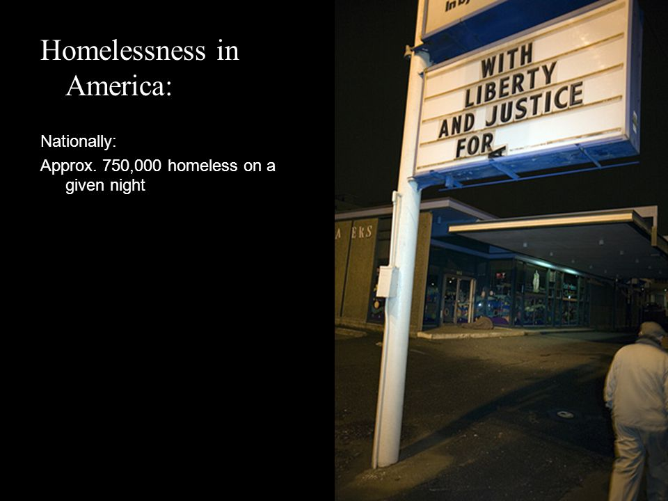 Nationally: Approx. 750,000 homeless on a given night