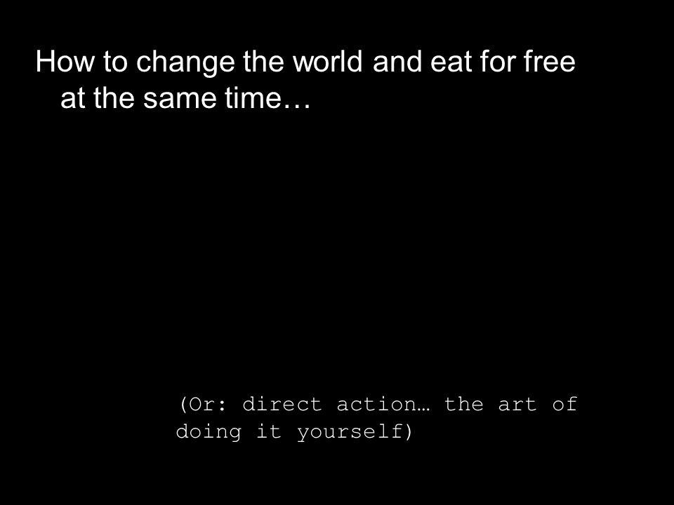 (Or: direct action… the art of doing it yourself)