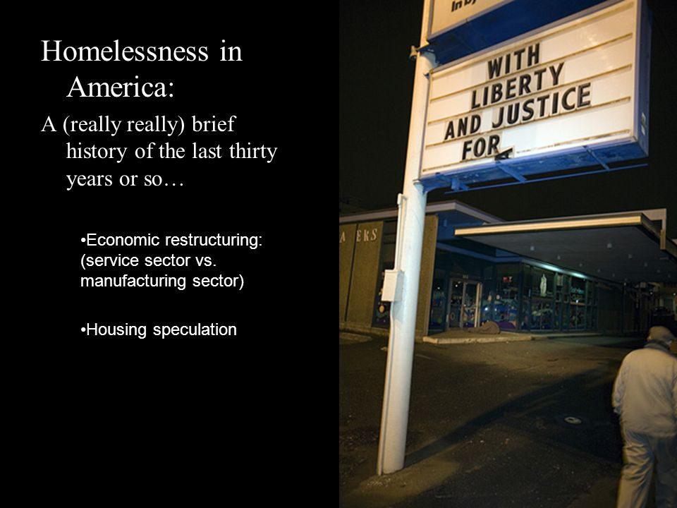 Homelessness in America: A (really really) brief history of the last thirty years or so… Economic restructuring: (service sector vs.