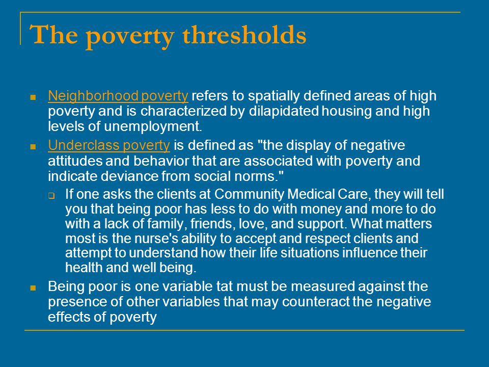 The poverty thresholds Neighborhood poverty refers to spatially defined areas of high poverty and is characterized by dilapidated housing and high lev