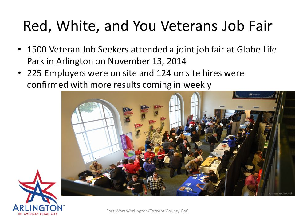Red, White, and You Veterans Job Fair Fort Worth/Arlington/Tarrant County CoC 1500 Veteran Job Seekers attended a joint job fair at Globe Life Park in