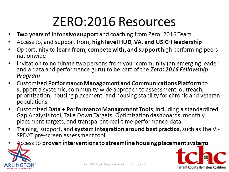 ZERO:2016 Resources Two years of intensive support and coaching from Zero: 2016 Team Access to, and support from, high level HUD, VA, and USICH leader