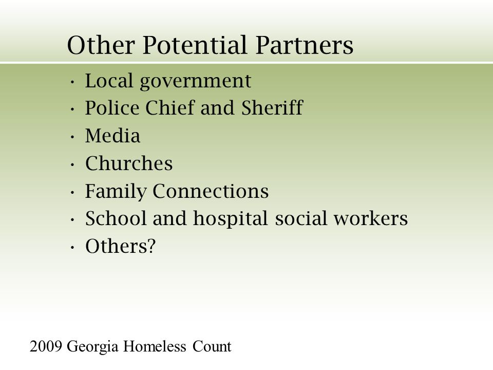 Other Potential Partners Local government Police Chief and Sheriff Media Churches Family Connections School and hospital social workers Others.