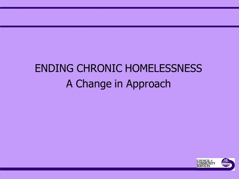 ENDING CHRONIC HOMELESSNESS A Change in Approach