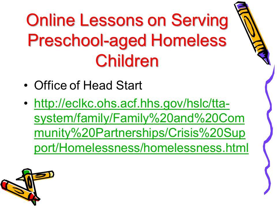 Online Lessons on Serving Preschool-aged Homeless Children Office of Head Start http://eclkc.ohs.acf.hhs.gov/hslc/tta- system/family/Family%20and%20Co