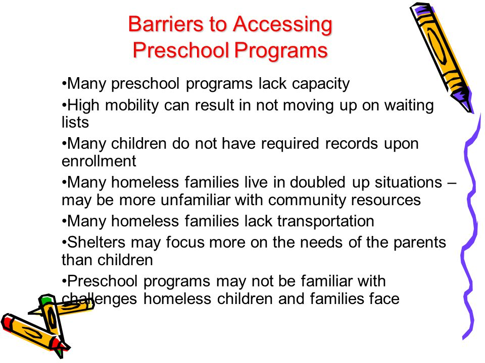 Barriers to Accessing Preschool Programs Many preschool programs lack capacity High mobility can result in not moving up on waiting lists Many childre