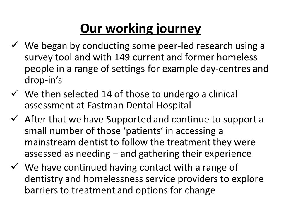 Our working journey We began by conducting some peer-led research using a survey tool and with 149 current and former homeless people in a range of se